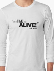 What A Time To Be Alive Jay Miller Quote Tshirt  Long Sleeve T-Shirt