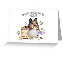 Sheltie Who StoleThe Cookie FromThe Cookie Jar Greeting Card