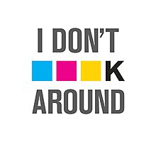 I Dont CMYK Around Photographic Print