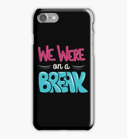 Friends - We were on a Break iPhone Case/Skin