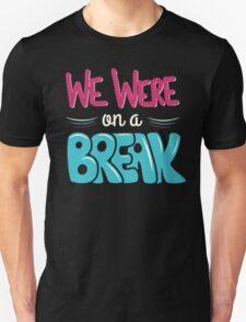 Friends - We were on a Break T-Shirt