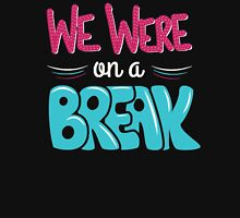 Friends - We were on a Break Unisex T-Shirt