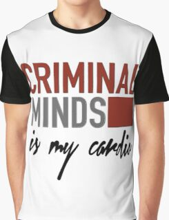 Criminal Minds is my cardio Graphic T-Shirt