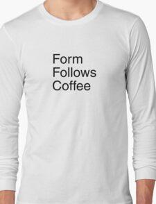 Form Follows Coffee Long Sleeve T-Shirt
