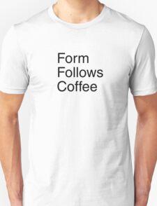 Form Follows Coffee Unisex T-Shirt