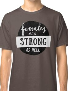 Females Are Strong As Hell | Blue Classic T-Shirt