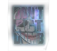 Don't Act Dumb!  Poster