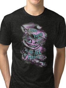 We're All Mad Here Tri-blend T-Shirt