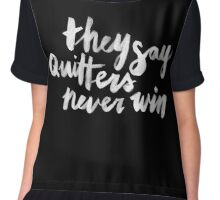 Quitters Never Win Chiffon Top