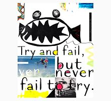 Try and fail, but never fail to try! Unisex T-Shirt