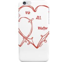 We All Matter iPhone Case/Skin