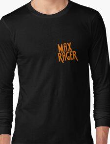 Max Rager  Long Sleeve T-Shirt