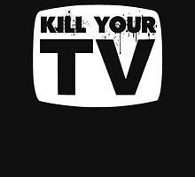 Kill Your TV Unisex T-Shirt