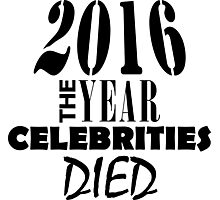 2016 - The Year Celebrities Died Photographic Print