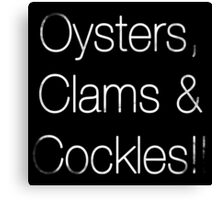 Oyster, Clams & Cockles!! Canvas Print
