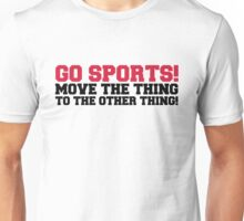 Go Sports! Funny Quote Unisex T-Shirt