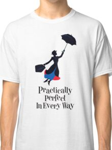Mary Poppins Practically Perfect In Every Way! Classic T-Shirt
