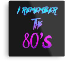 """""""I Remember the 80's"""" - Retro / 80's / Synthwave / New Retro Wave design. Metal Print"""