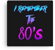 """I Remember the 80's"" - Retro / 80's / Synthwave / New Retro Wave design. Canvas Print"