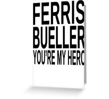 Ferris Bueller You're My Hero Greeting Card