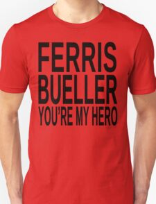 Ferris Bueller You're My Hero Unisex T-Shirt