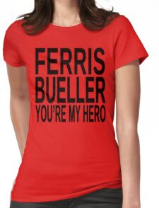 Ferris Bueller You're My Hero Womens Fitted T-Shirt