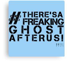 There's A Freaking Ghost After Us! Canvas Print