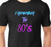 """I Remember the 80's"" - Retro / 80's / Synthwave / New Retro Wave design. Unisex T-Shirt"