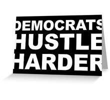 Democrats Hustle Harder Greeting Card