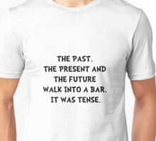 Tense Walk Into Bar Unisex T-Shirt
