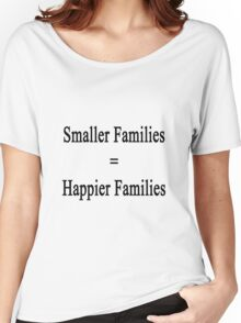 Smaller Families = Happier Families  Women's Relaxed Fit T-Shirt