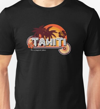 Tahiti. It's a Magical Place Unisex T-Shirt