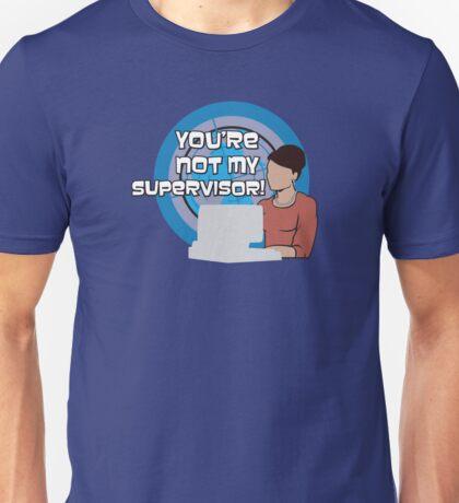 You're NOT my Supervisor! Unisex T-Shirt