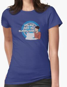 You're NOT my Supervisor! Womens Fitted T-Shirt