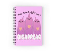 This Time I Might Just Disappear Spiral Notebook