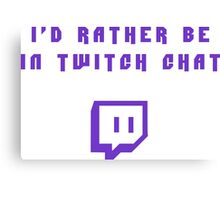 I'd rather be in twitch chat Canvas Print