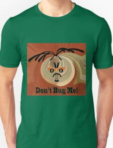 Don't Bug Me Unisex T-Shirt