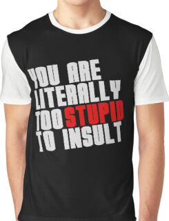 You Are Literally Too Stupid To Insult Graphic T-Shirt