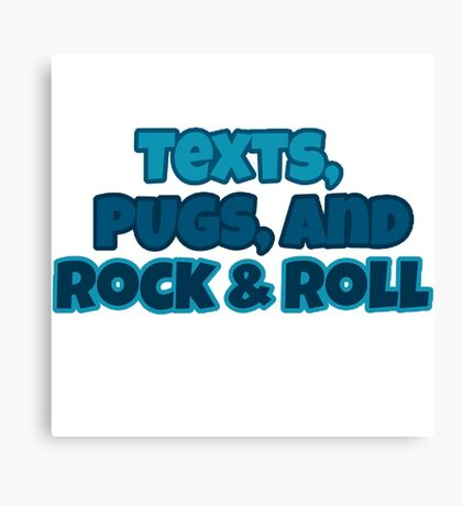 Texts, Pugs, and Rock & Roll Canvas Print