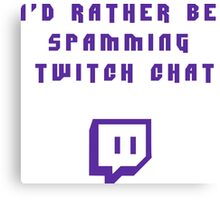 i'd rather be spamming twitch chat Canvas Print
