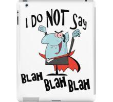 Funny Vampire I Do Not Say Blah Blah Blah iPad Case/Skin