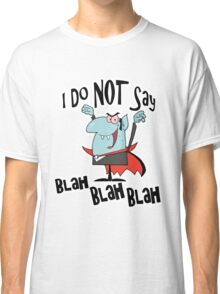 Funny Vampire I Do Not Say Blah Blah Blah Classic T-Shirt