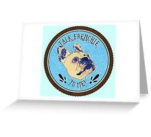 FRENCHIE!! Greeting Card