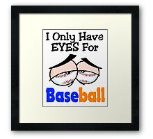 Funny I Only Have Eyes For Baseball Blue and Orange. Framed Print