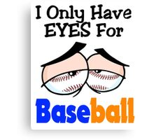 Funny I Only Have Eyes For Baseball Blue and Orange. Canvas Print