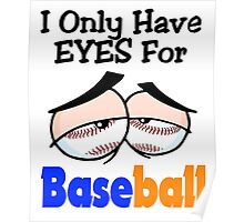 Funny I Only Have Eyes For Baseball Blue and Orange. Poster