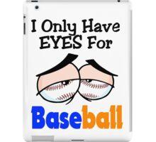 Funny I Only Have Eyes For Baseball Blue and Orange. iPad Case/Skin