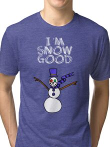 I'm snow good Tri-blend T-Shirt