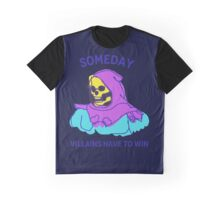 Someday Villains Have To Win Graphic T-Shirt