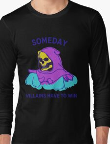 Someday Villains Have To Win Long Sleeve T-Shirt
